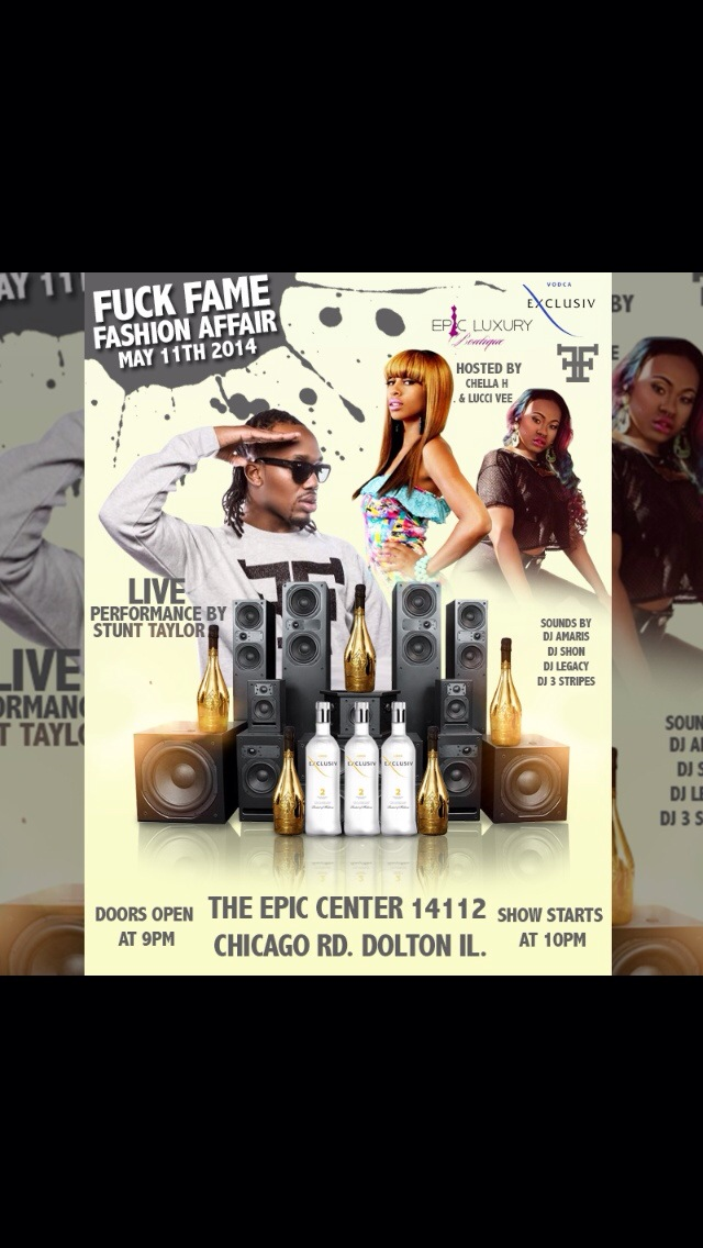 May 11th it's going down at the Epic Center, it's a Fuck Fame Fashion Affair hosted by @ChellaChicago x @LucciVee with a live performance by @StuntTaylor tickets are available @FreshWear on Roosevelt & Jefferson or B.Fresh located on 87th & Cottage Grove